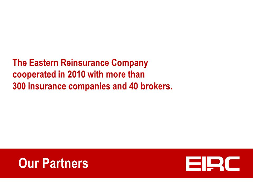 Our Partners The Eastern Reinsurance Company cooperated in 2010 with more than 300 insurance companies and 40 brokers.