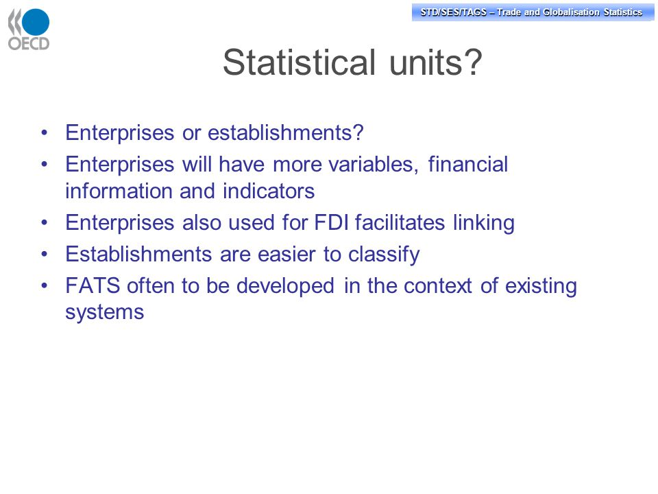 STD/PASS/TAGS – Trade and Globalisation Statistics STD/SES/TAGS – Trade and Globalisation Statistics Statistical units.