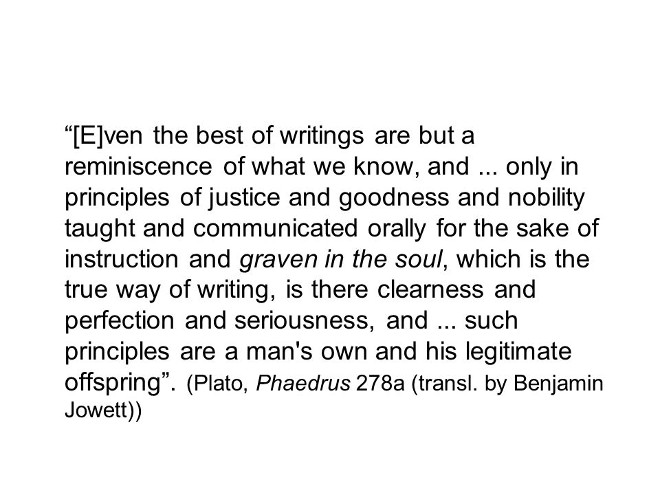 [E]ven the best of writings are but a reminiscence of what we know, and...