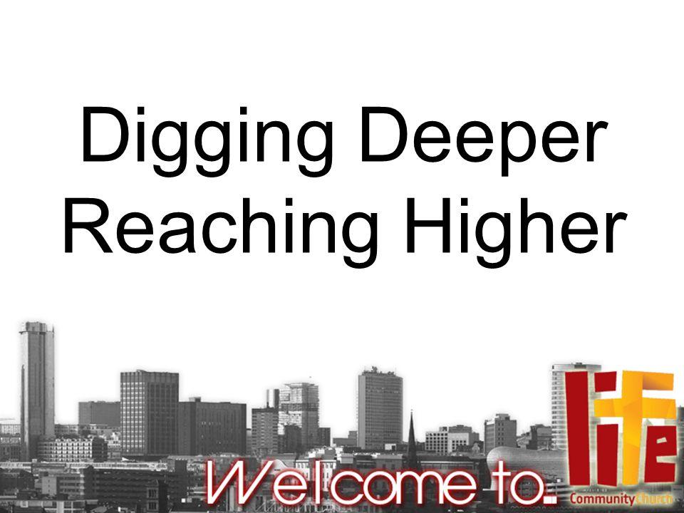 Digging Deeper Reaching Higher