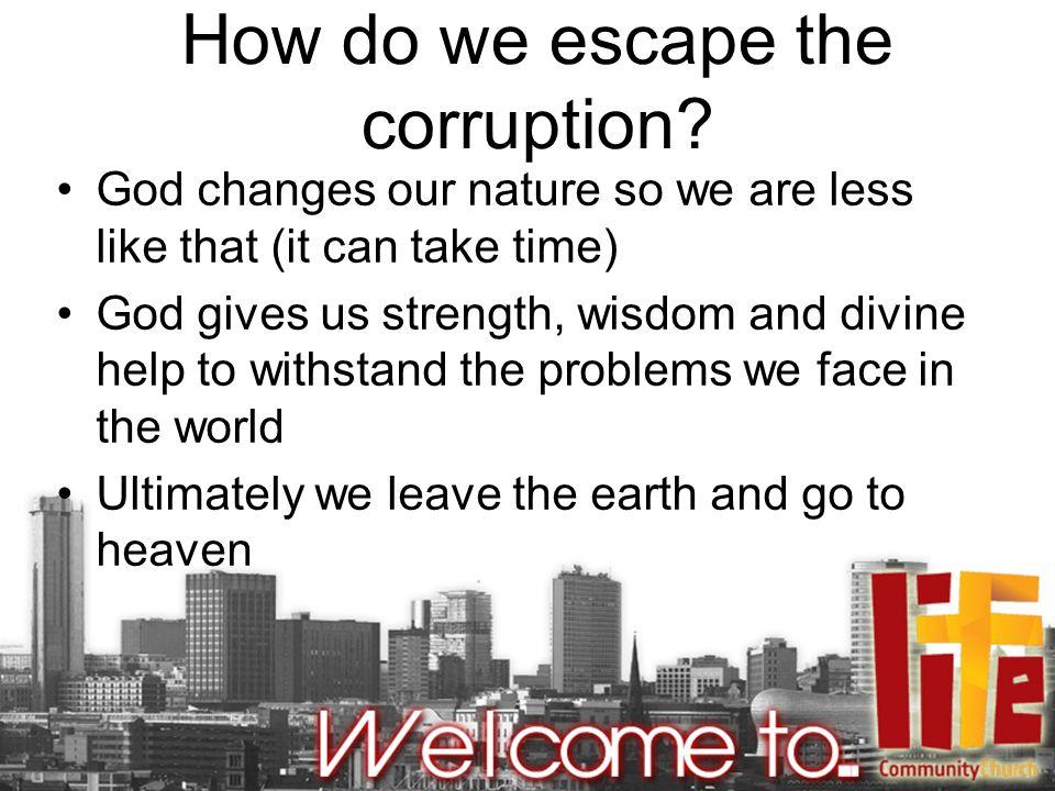 How do we escape the corruption.