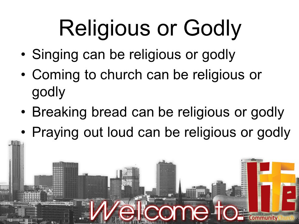 God has given us everything we need for a life of godliness Everything we need for a special, inward relationship with Him As we mature as Christians it's easier to be religious, harder to be godly Are you more religious or godly?