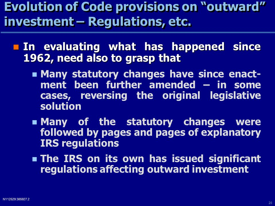 20 NY12529:385927.2 Evolution of Code provisions on outward investment – Regulations, etc.