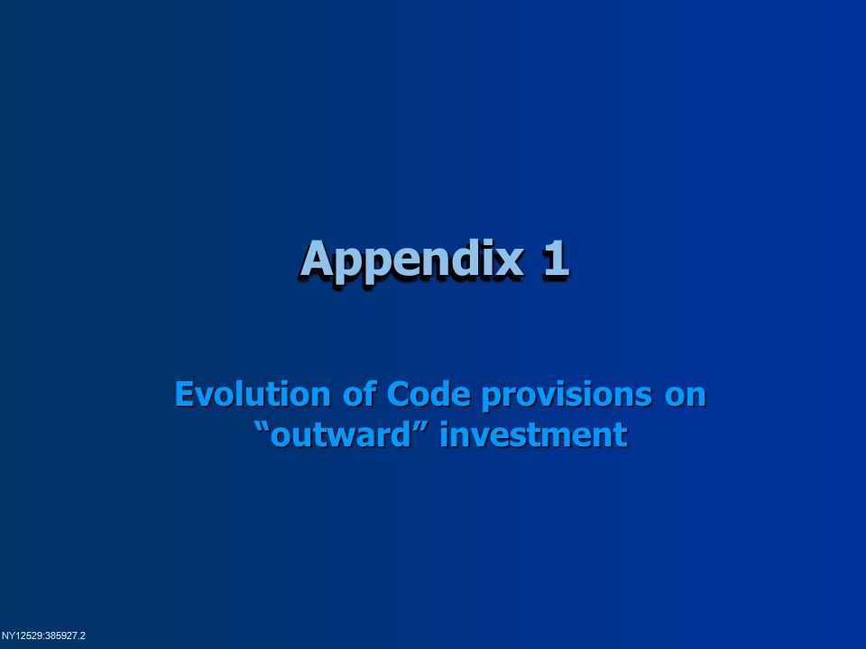 NY12529:385927.2 Appendix 1 Evolution of Code provisions on outward investment
