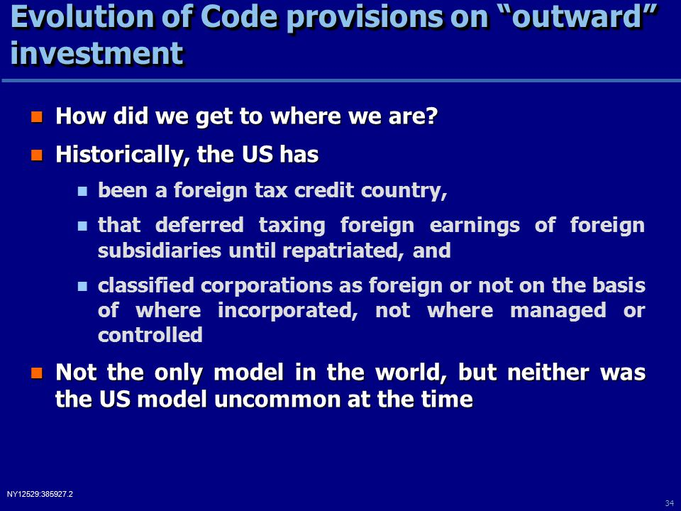 34 NY12529:385927.2 Evolution of Code provisions on outward investment How did we get to where we are.