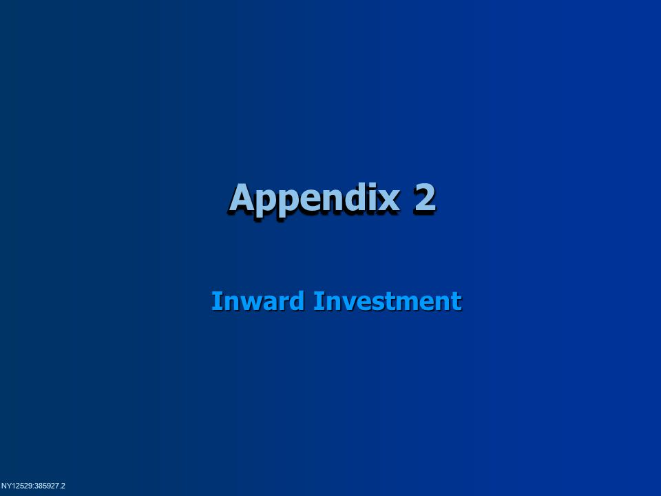 NY12529:385927.2 Appendix 2 Inward Investment