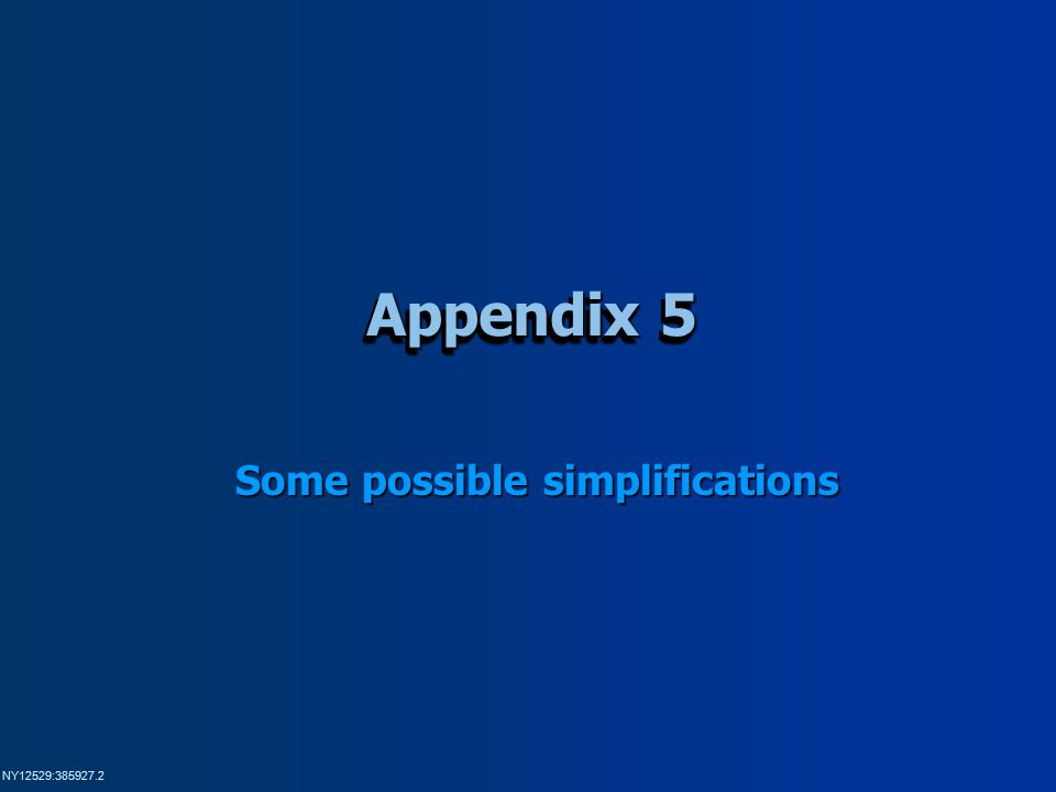 NY12529:385927.2 Appendix 5 Some possible simplifications