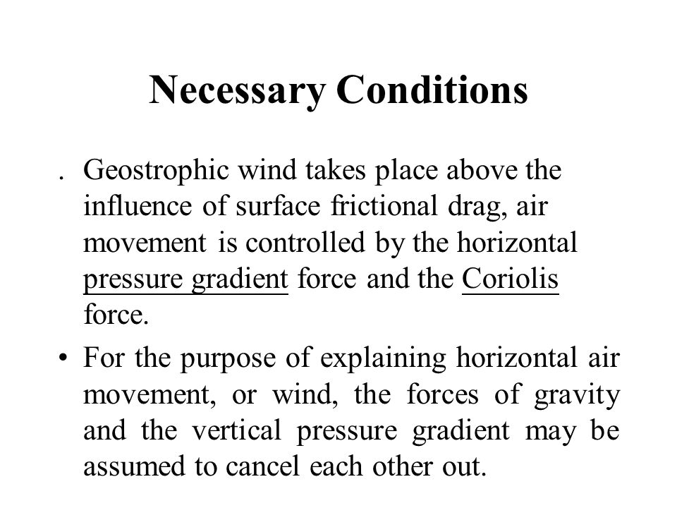 Geostrophic Wind Balance 996hPa 998hPa 1000hPa 1002hPa LOW PRESSURE HIGH PRESSURE Pressure gradient force Coriolis force Resulting wind