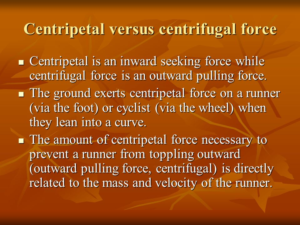 Centripetal versus centrifugal force Centripetal is an inward seeking force while centrifugal force is an outward pulling force.