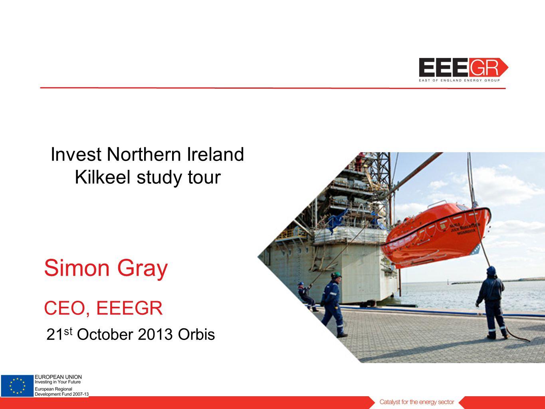 Simon Gray CEO, EEEGR 21 st October 2013 Orbis Invest Northern Ireland Kilkeel study tour