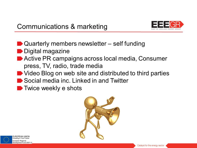 Communications & marketing Quarterly members newsletter – self funding Digital magazine Active PR campaigns across local media, Consumer press, TV, ra