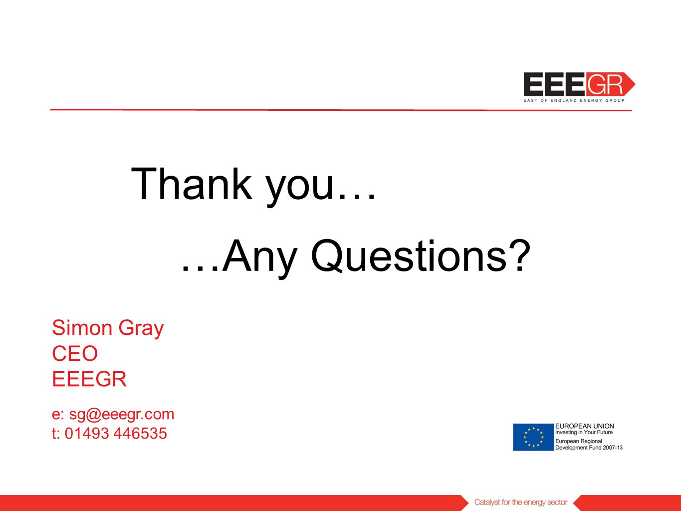 Simon Gray CEO EEEGR e: sg@eeegr.com t: 01493 446535 Thank you… …Any Questions