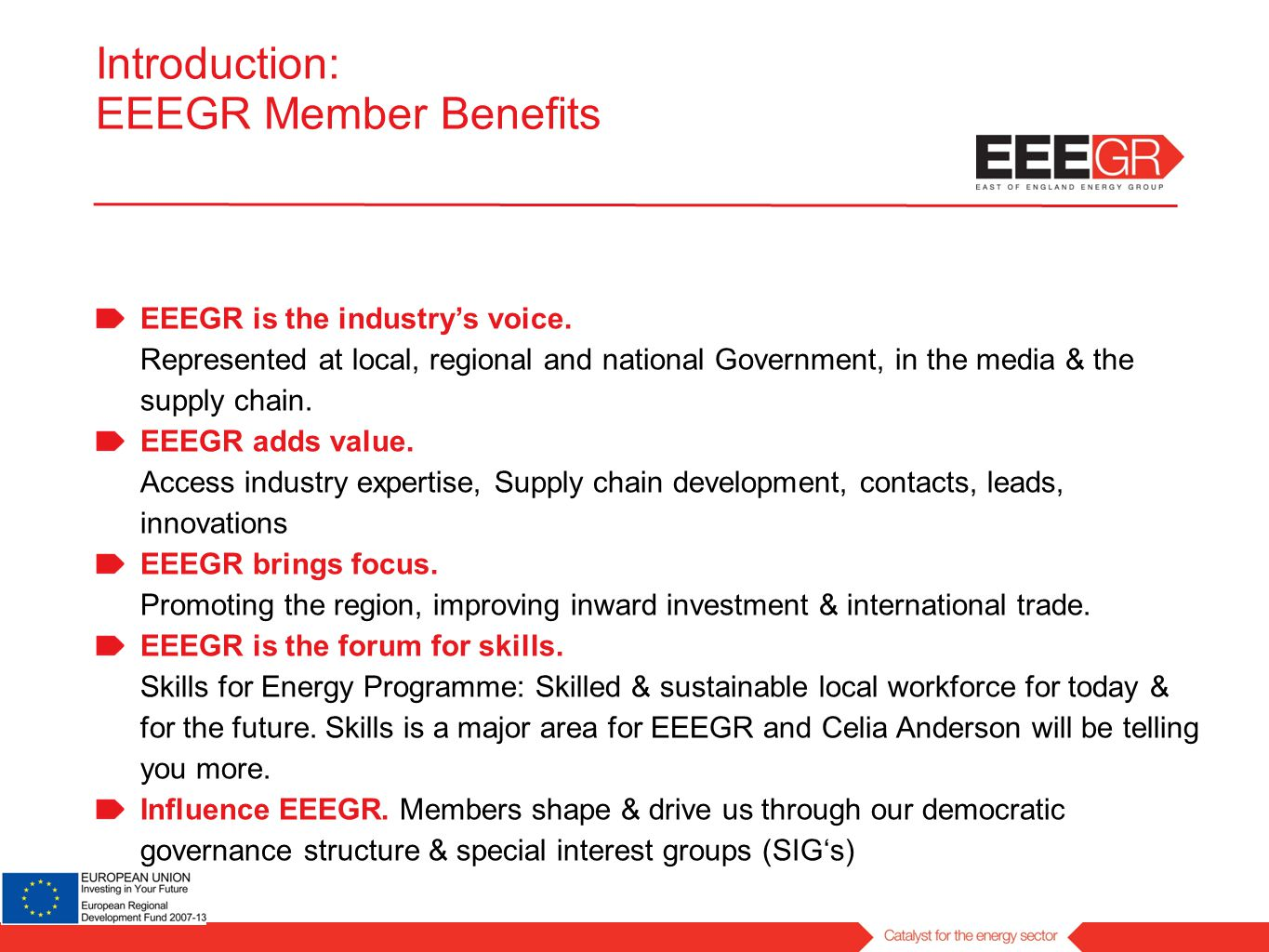Introduction: EEEGR Member Benefits EEEGR is the industry's voice. Represented at local, regional and national Government, in the media & the supply c