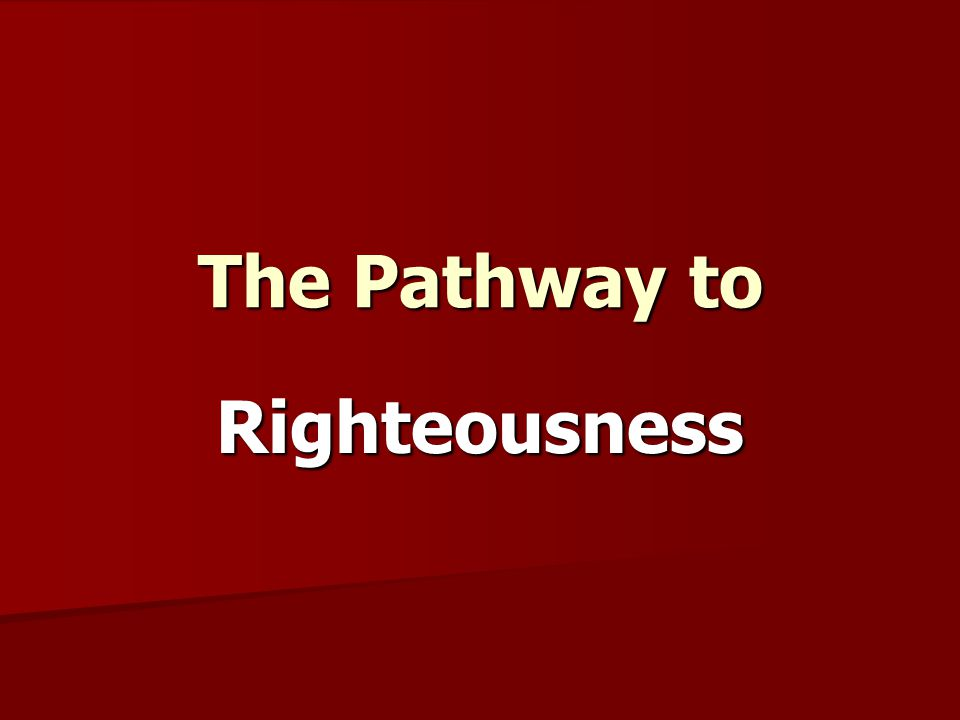 The Pathway to Righteousness