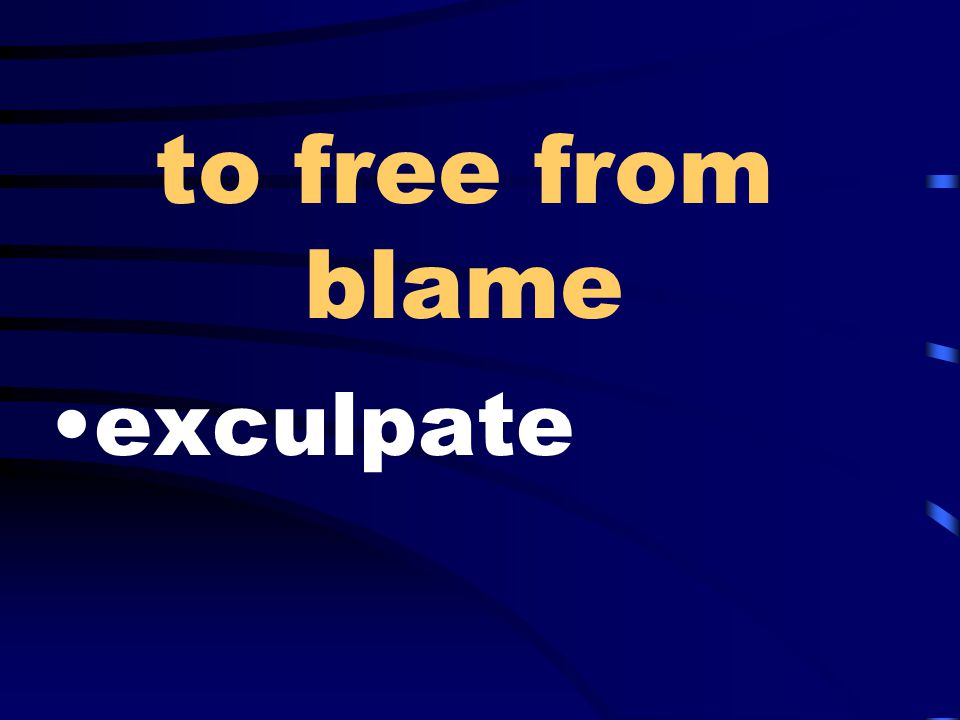 to free from blame exculpate