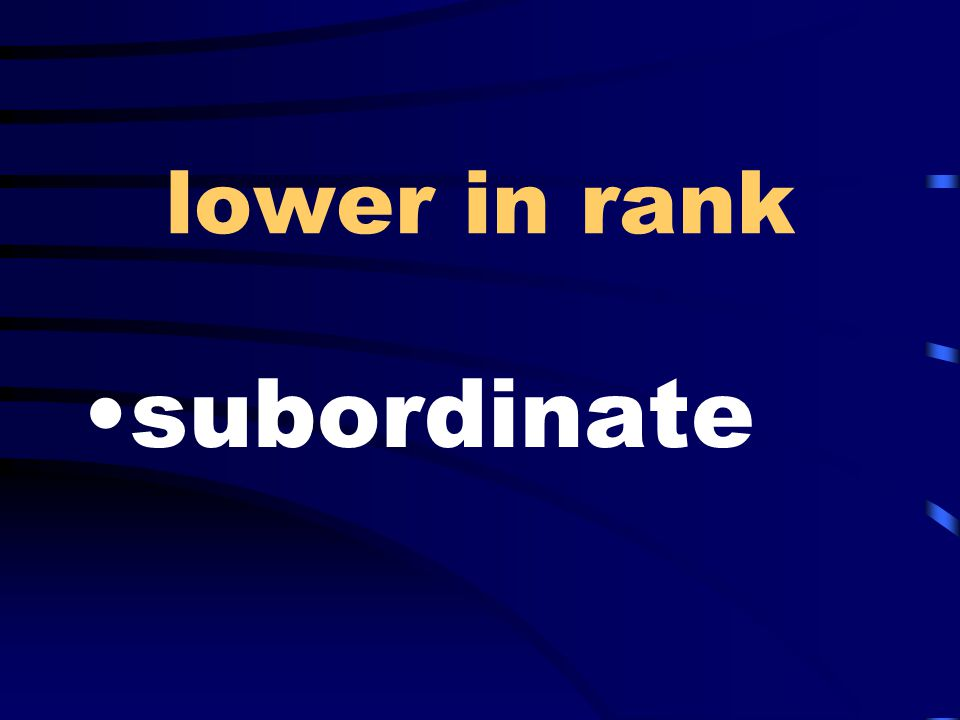 lower in rank subordinate