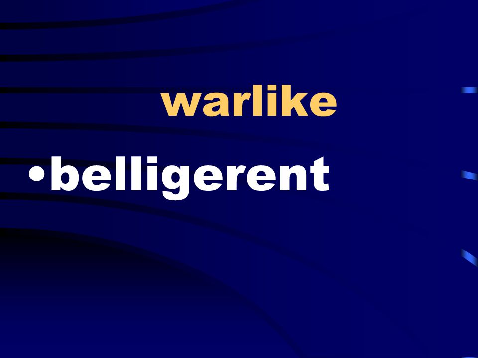 warlike belligerent