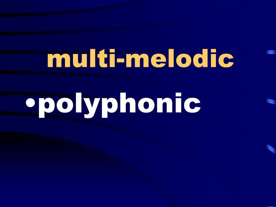 multi-melodic polyphonic