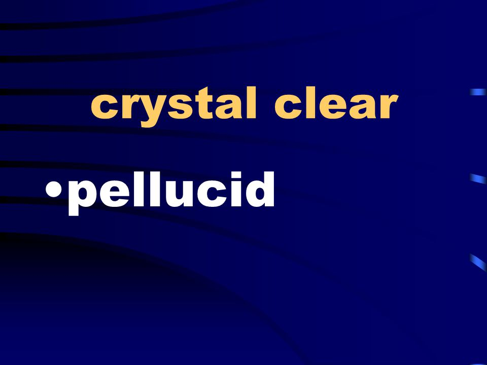 crystal clear pellucid