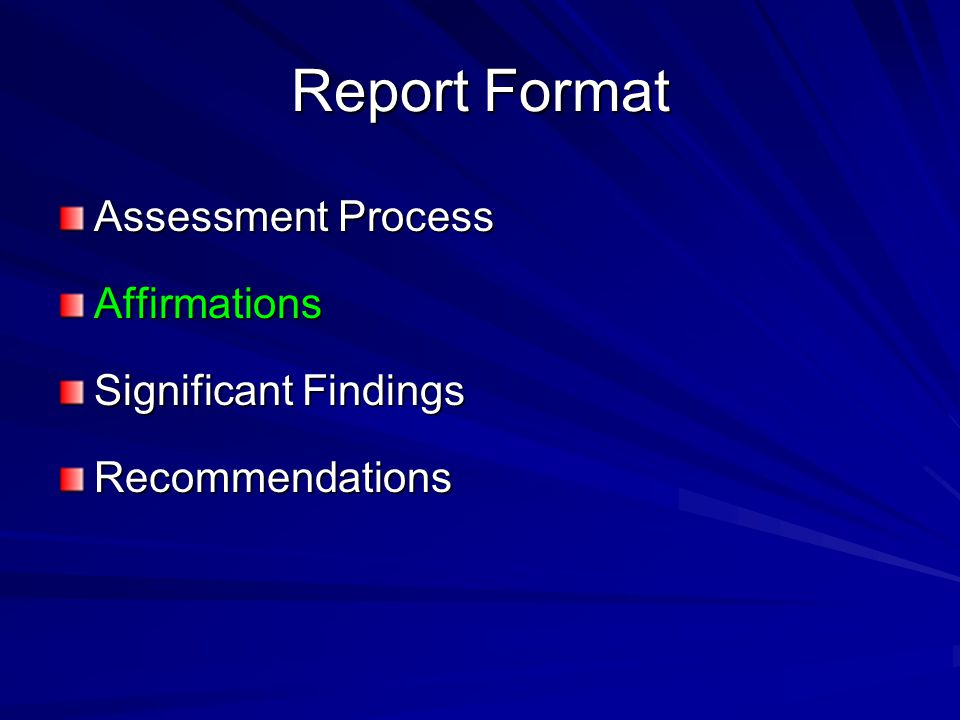 Report Format Assessment Process Affirmations Significant Findings Recommendations