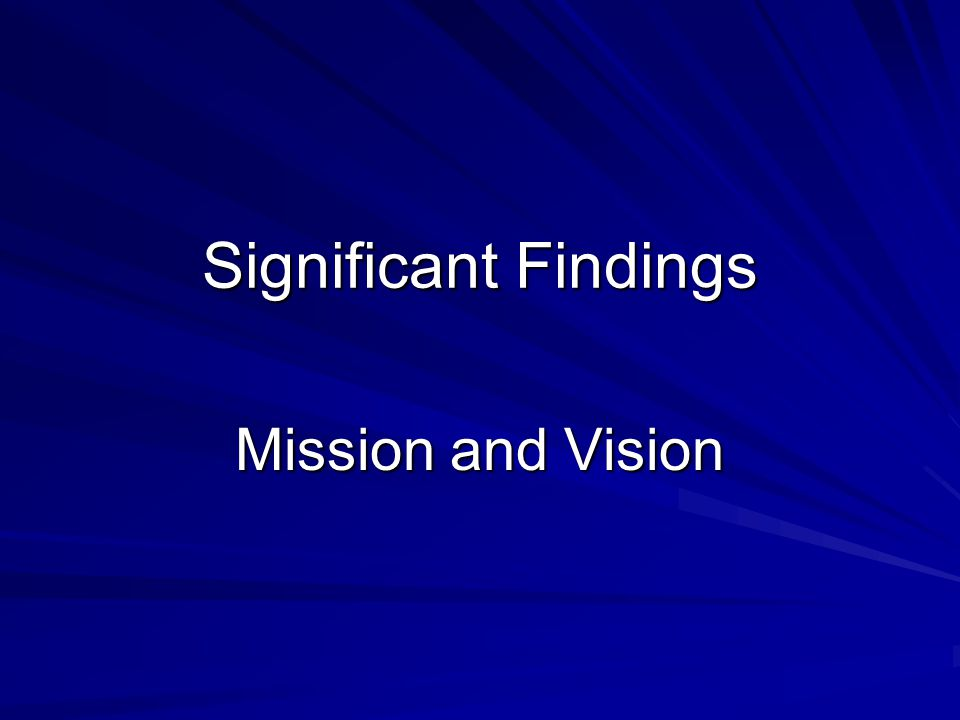 Significant Findings Mission and Vision