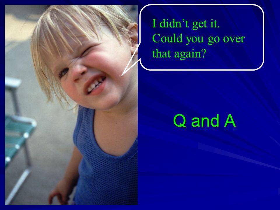 Q and A I didn't get it. Could you go over that again