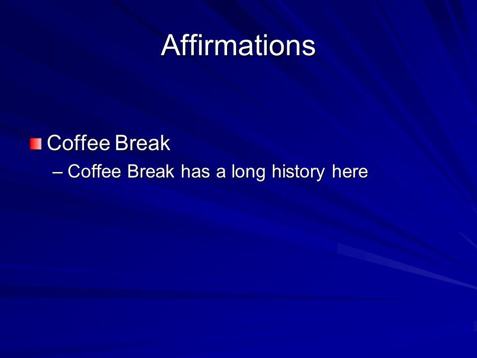 Affirmations Coffee Break –Coffee Break has a long history here