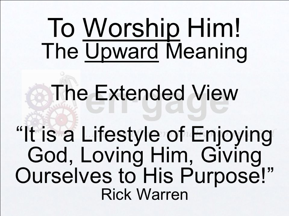 en·gage …the joy of intentionally knowing God To Worship Him.