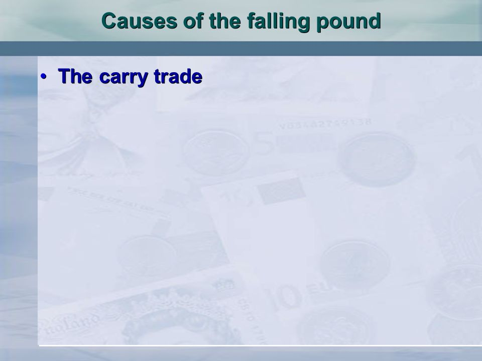 Causes of the falling pound The carry trade