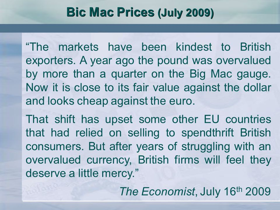 """The markets have been kindest to British exporters. A year ago the pound was overvalued by more than a quarter on the Big Mac gauge. Now it is close"