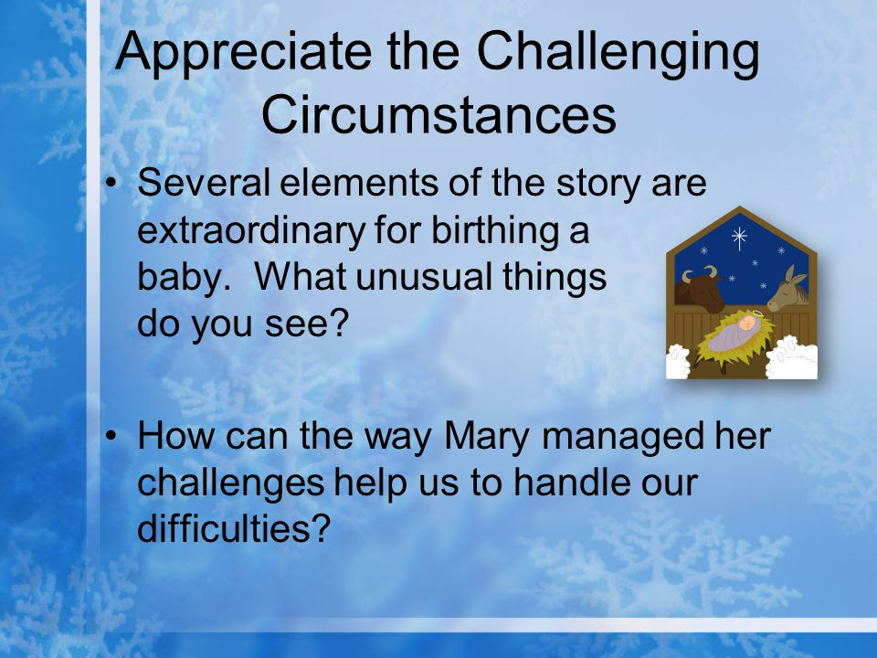 Appreciate the Challenging Circumstances Several elements of the story are extraordinary for birthing a baby.