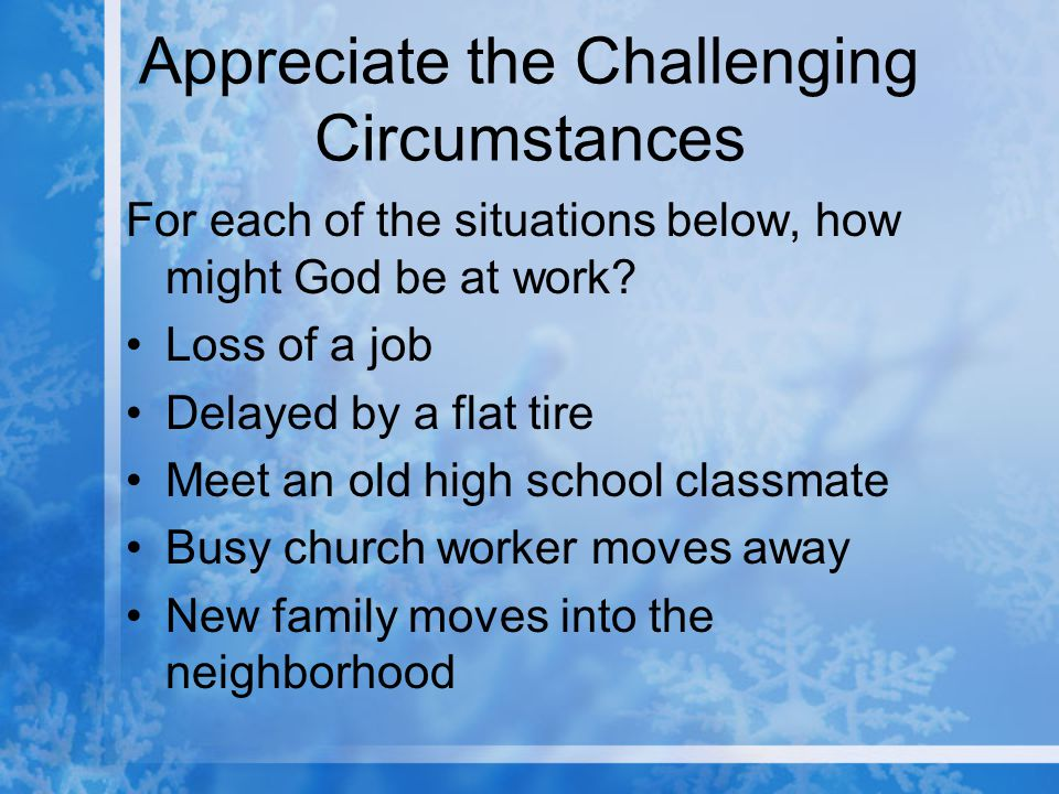Appreciate the Challenging Circumstances For each of the situations below, how might God be at work.