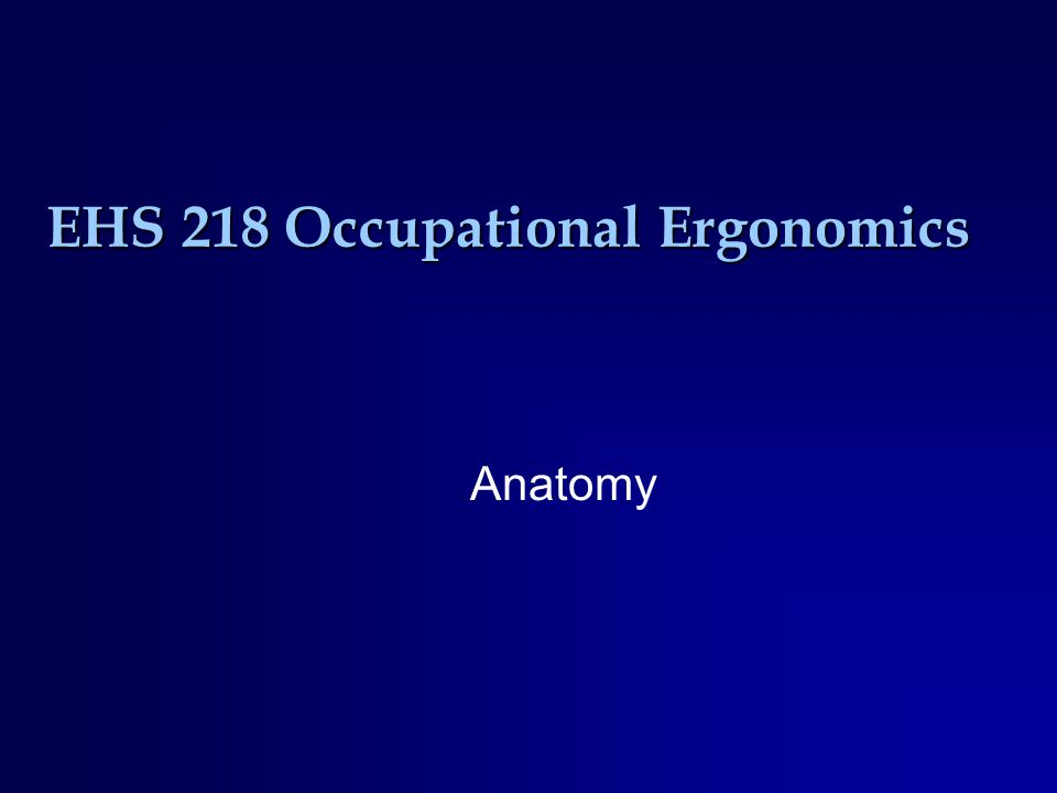 EHS 218 Occupational Ergonomics Anatomy