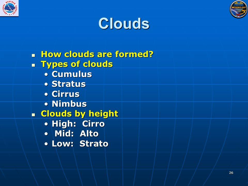26 Clouds How clouds are formed. How clouds are formed.
