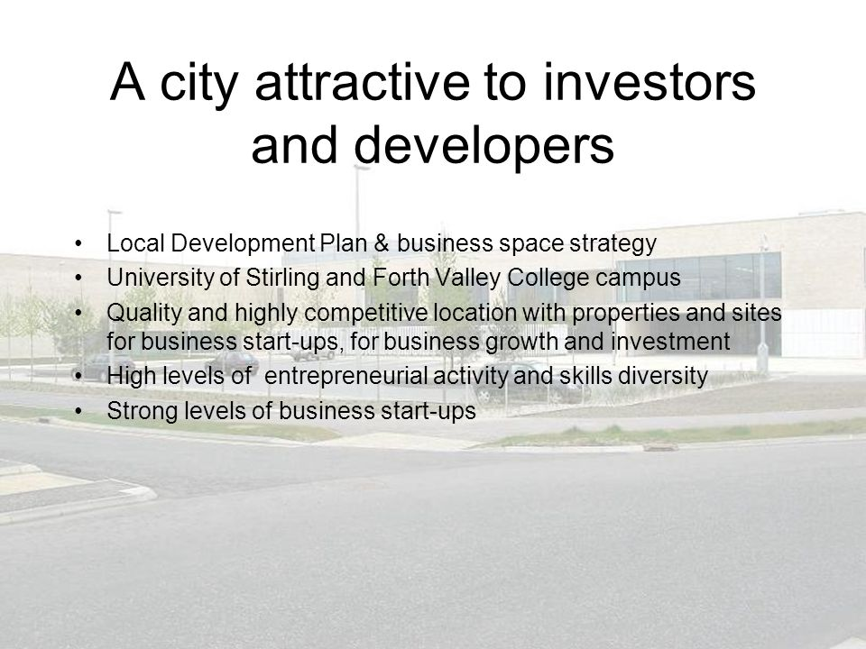 A city attractive to investors and developers Local Development Plan & business space strategy University of Stirling and Forth Valley College campus