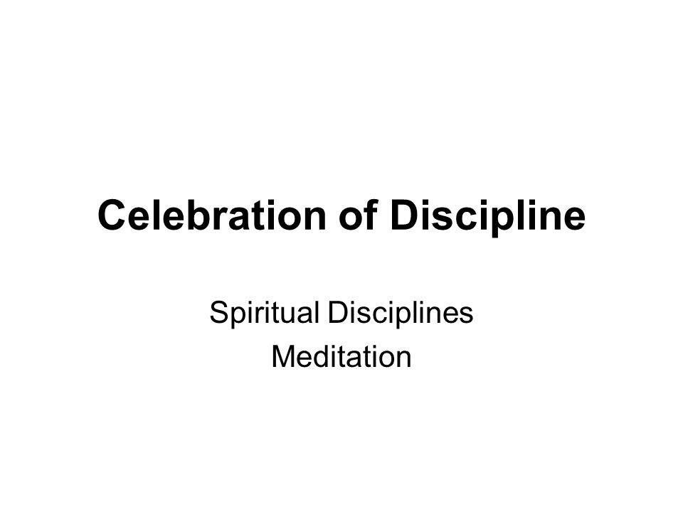 Celebration of Discipline Spiritual Disciplines Meditation