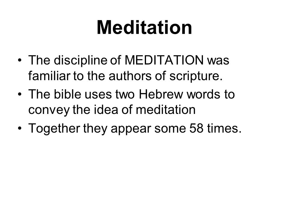 Meditation The discipline of MEDITATION was familiar to the authors of scripture.