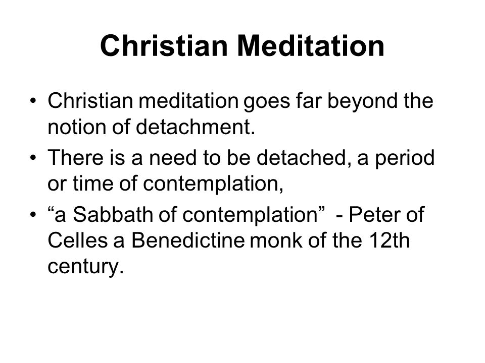 Christian Meditation Christian meditation goes far beyond the notion of detachment.