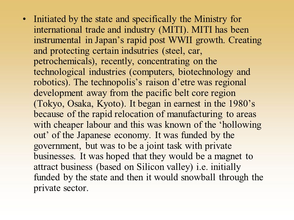 Initiated by the state and specifically the Ministry for international trade and industry (MITI).