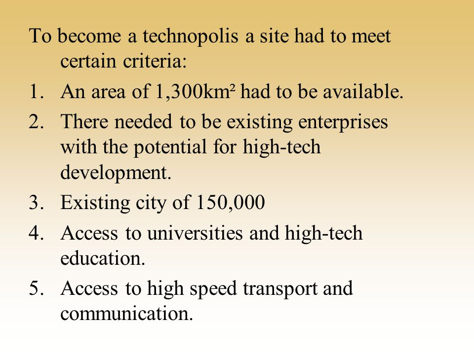 To become a technopolis a site had to meet certain criteria: 1.An area of 1,300km² had to be available.