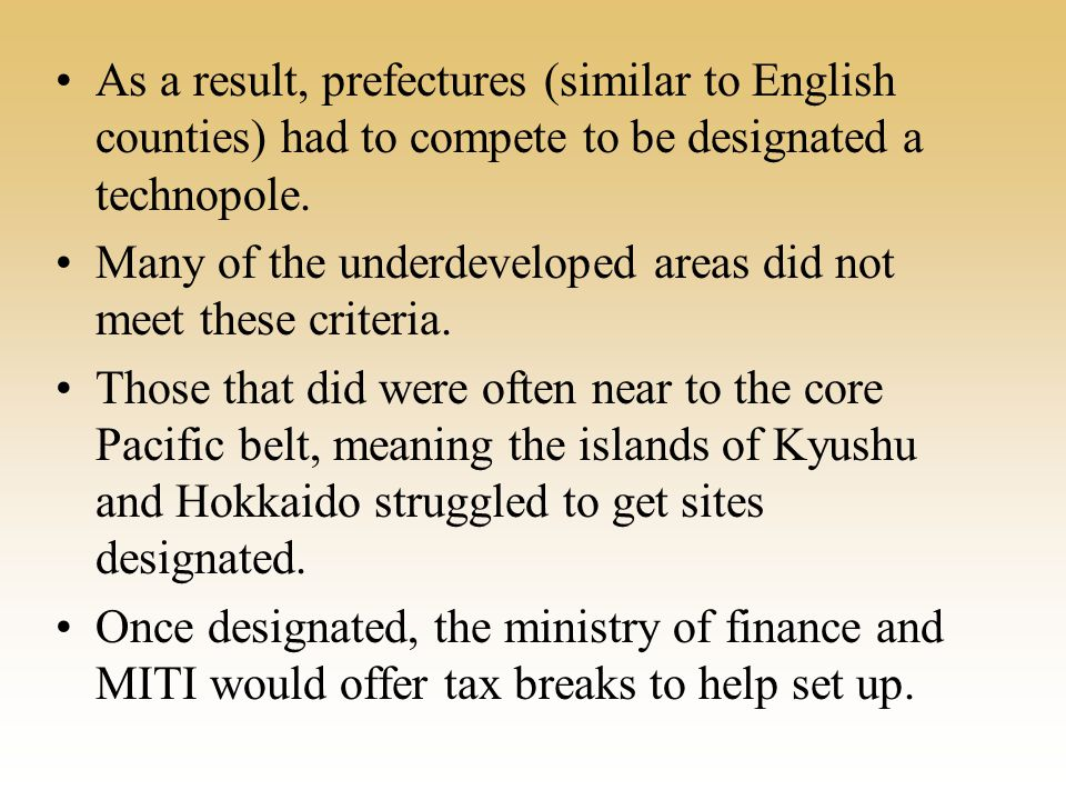 As a result, prefectures (similar to English counties) had to compete to be designated a technopole.