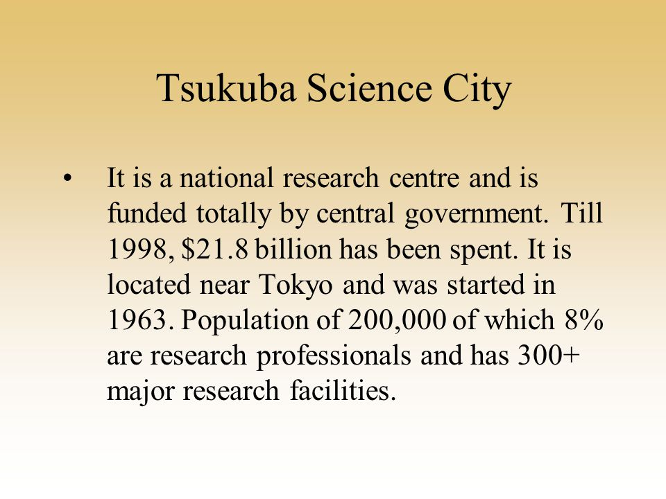 Tsukuba Science City It is a national research centre and is funded totally by central government.