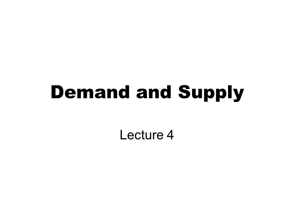 Demand and Supply Lecture 4