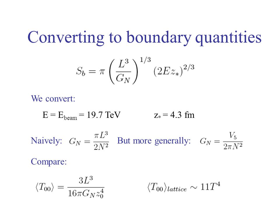 Converting to boundary quantities We convert: E = E beam = 19.7 TeVz * = 4.3 fm Naively:But more generally: Compare: