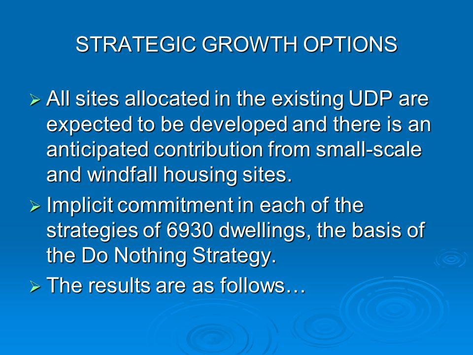 STRATEGIC GROWTH OPTIONS  All sites allocated in the existing UDP are expected to be developed and there is an anticipated contribution from small-scale and windfall housing sites.