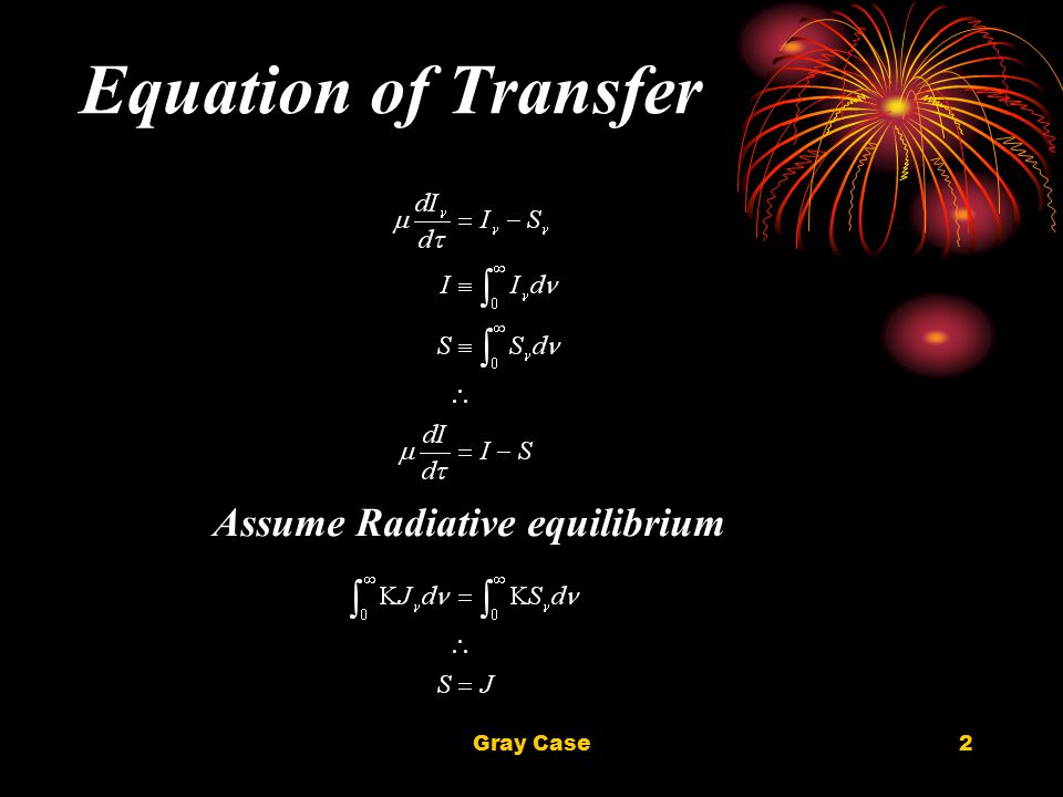 Gray Case2 Equation of Transfer Assume Radiative equilibrium