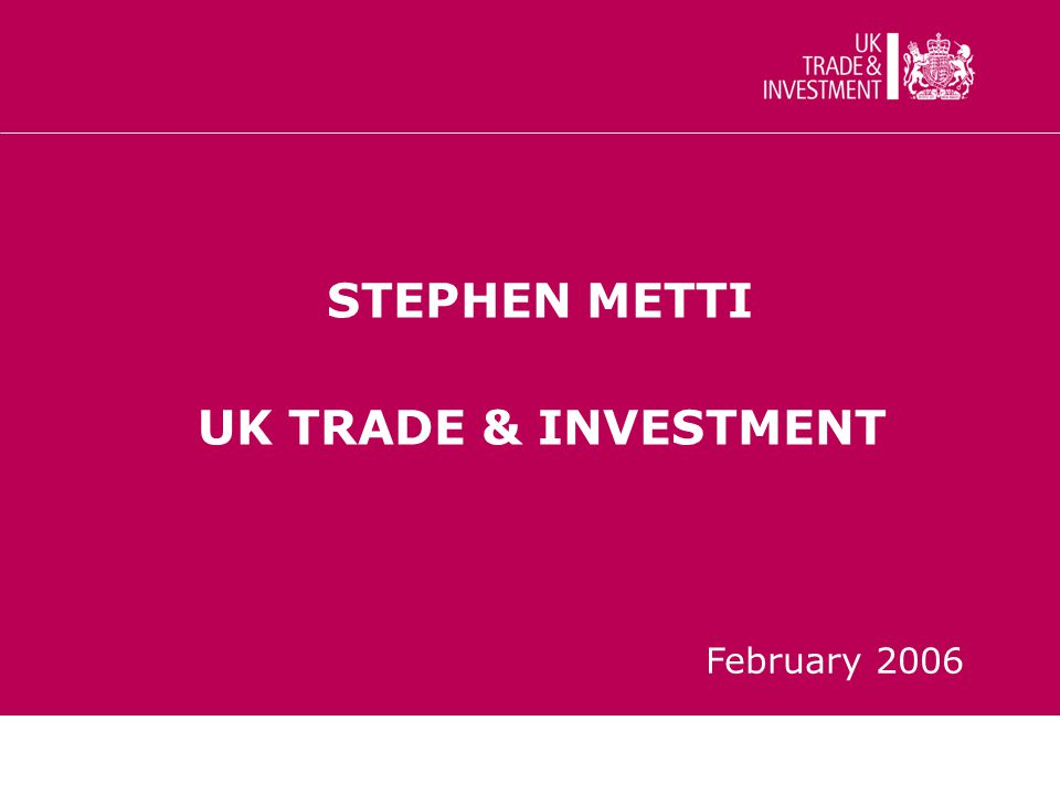 STEPHEN METTI UK TRADE & INVESTMENT February 2006