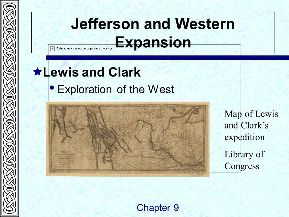 Jefferson and Western Expansion  Lewis and Clark  Exploration of the West Chapter 9 Map of Lewis and Clark's expedition Library of Congress