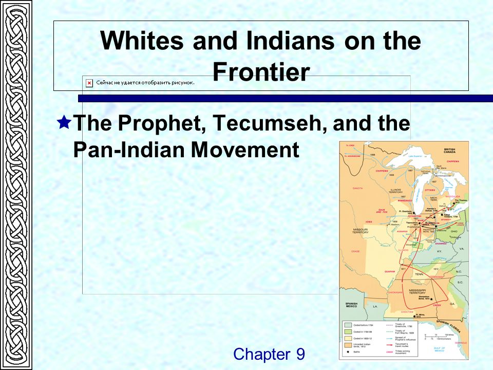 Whites and Indians on the Frontier  The Prophet, Tecumseh, and the Pan-Indian Movement Chapter 9