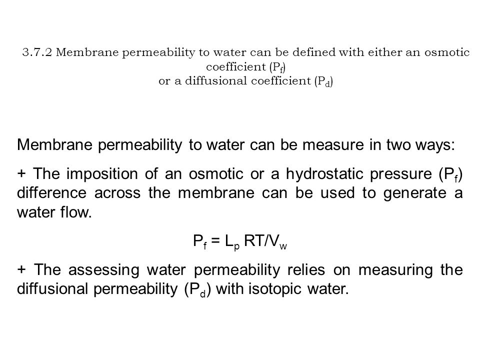 3.7.2 Membrane permeability to water can be defined with either an osmotic coefficient (P f ) or a diffusional coefficient (P d ) Membrane permeabilit